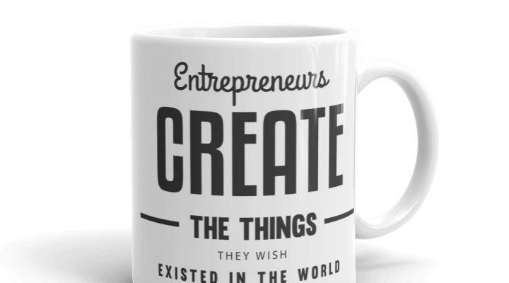 Entrepreneurs Create the Things Mug